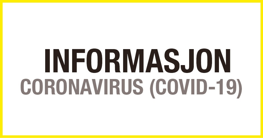 INFORMASJON CORONA VIRUS (COVID-19)